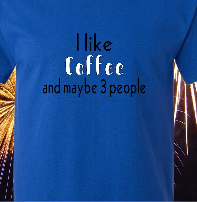 coffee lovers shirt funny gift for coffee lovers I like coffee and maybe 3 people t-shirt unisex short sleeve shirt mom tee