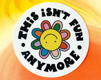 This Isn't Fun Anymore 3in circle vinyl sticker