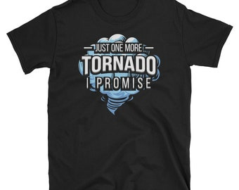Storm Chaser Shirt Funny Weather T Shirt Meteorology Storm Cloud Gift One More Tornado Lightning Thunder Tornado Gift