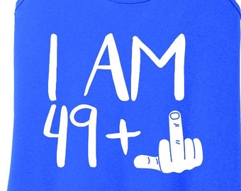 I am 49 Plus Middle Finger 50th Birthday Gift