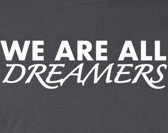 We Are All Dreamers - Tee Shirt