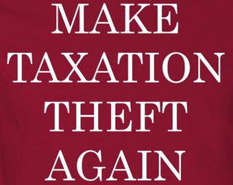 Make Taxation Theft Again Shirt