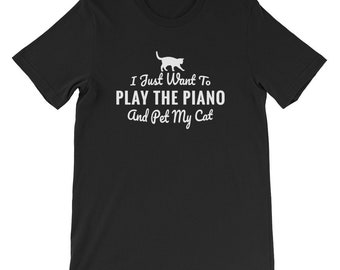 I Just Want To Play The Piano and pet my cat kitty lover funny gift shirt cute cat lady men owner black cat maine coon cat tabby meow shelte