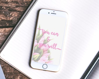 Pink Floral 'You can & you will' quote Digital iPhone Wallpaper/Screensaver