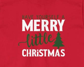 Have Yourself a Merry Little Christmas, Christmas Onesie, Christmas Shirt, Christmas Mug, Christmas Tote, Christmas Sweatshirt, Holiday Tee