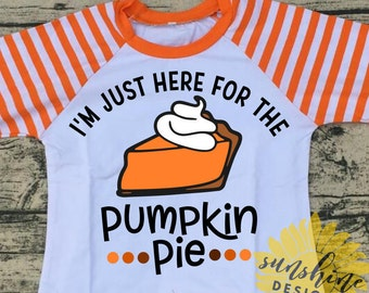 I'm Just Here For The Pumpkin Pie SVG, girl svg, boy svg, Thanksgiving svg, Pumpkin svg, Pie svg, funny svg, girls tshirt design, Fall svg