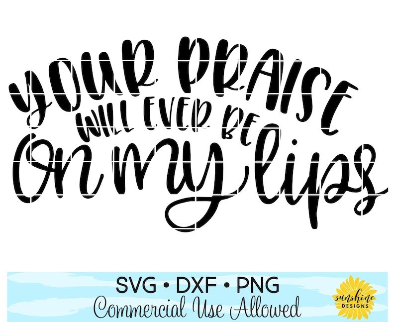 Your Praise Will Ever Be On My Lips svg, Scripture svg, Bible Verse svg,  Faith svg, Worship svg, Worship song svg, Psalm svg, SVG, DXF, PNG