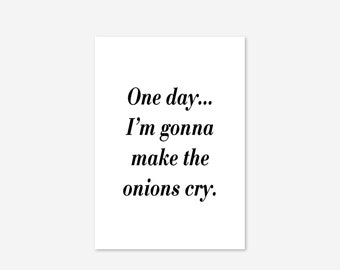 One Day Onions Cry Cooking Family Funny Fine Art Poster Print Giclee Kitchen Designs Home Decor Picture Typography Wall Art Motivational