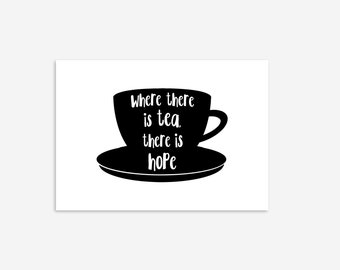 Where There's Tea Hope Quote Kitchen Funny Inspirational Typography Decor Home Wall Art Poster Giclée Print Picture Framed Gallery Sign