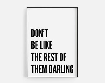 Don't Be Like The Rest of Them Darling White Print