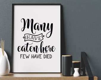 Many Have Eaten Here Few Died Print