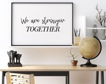 We Are Stronger Together Print