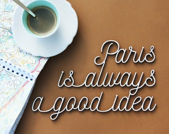 Paris is always a good idea / Laser cut sentence Personalized city Custom sign wood for Home Decoration Event Wedding or Shop