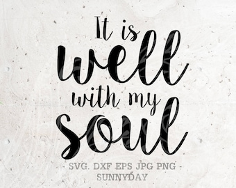 It Is Well With My Soul SVG File DXF Silhouette Print Vinyl Cricut Cutting SVG T shirt Design Decal Wall Quotes Download, religious svg