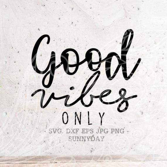 Good Vibes Only SVG File DXF Silhouette Print Vinyl Cricut Cutting SVG T  shirt Design Commercial Decal Iron on Good Vibes Only shirt