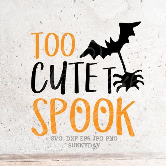 Too Cute To Spook Svg File Dxf Silhouette Print Vinyl Cricut Etsy