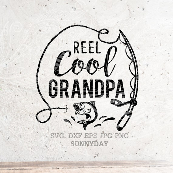 Free Included are 1 svg, 1 dxf, and 1 eps files that are ready for your cutting machine. Reel Cool Grandpa Svg Fishing Svg Dad Svg Papa Svg Filedxf Etsy SVG, PNG, EPS, DXF File