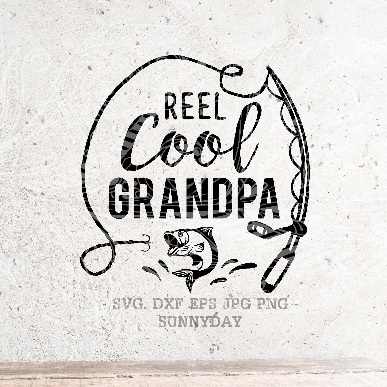 Download Reel Cool Grandpa Svg Fishing Svg Dad Svg Papa Svg Filedxf Etsy