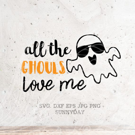 Download All The Ghouls Love Me SVG File DXF Silhouette Print Vinyl ...