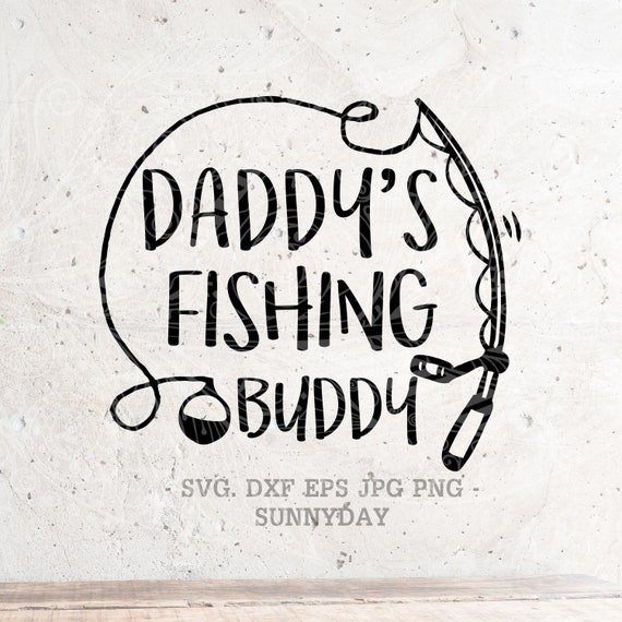 Download Daddys Fishing Buddy Svg Father Svg Fishing Svg Filedxf Etsy