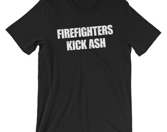 3ebe2b008a Firefighters Kick Ash, Firefighter Shirt, Fire Volunteer Shirt, Firefighter  TShirt, Fireman Wife, Live Firefighters, Fireman Gift