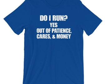 Do I Run? Yes Out Of Patience Cares And Money, Funny Sarcastic Shirt, Broke, Running TShirt, Run Of Patience, Fitness Workout, Runner Gift