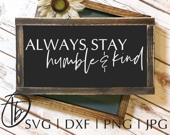 Always Stay Humble and Kind SVG, Humble and Kind SVG, Farmhouse Sign SVG, Rustic Sign Svg, Wood Sign Svg, Humble Svg, Be Kind Svg