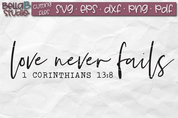 Love Never Fails Svg 1 Corinthians 13 8 Svg Bible Verse Svg Etsy
