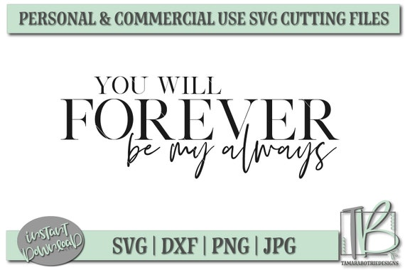 You Will Forever Be My Always Svg Love Quote Svg Wood Sign Etsy