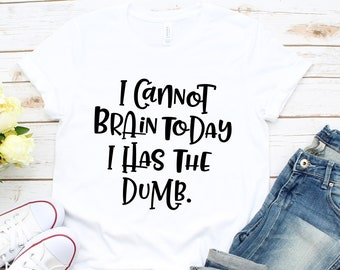 I Cannot Brain Today Sarcastic Shirt , Introvert T-Shirt, Women's Funny Sarcastic Tee, Shirt with sayings, Sassy Mom Shirt
