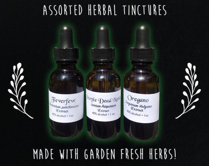 Assorted Herbal Tinctures - extracts made with Garden fresh organic herbs