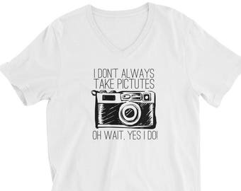 "V-Neck ""I don't always take pictures"" T-Shirt"