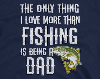 284692ef The only thing I love more than Fishing is being a Dad Shirt Mens  Short-Sleeve Unisex T-Shirt