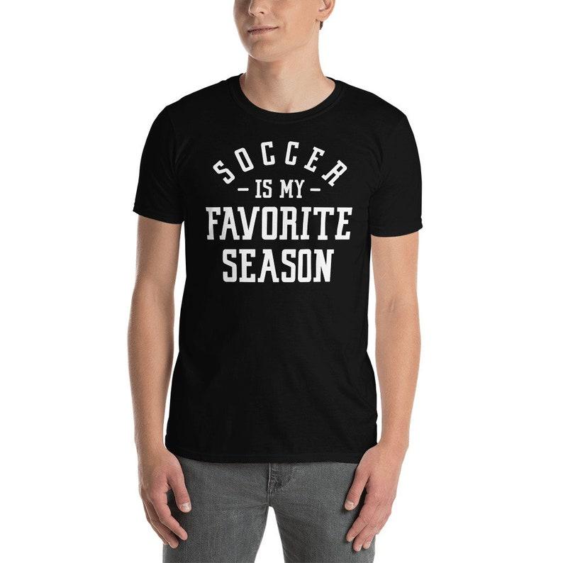 Soccer Shirt  Soccer Season  Soccer Player Gift  Soccer is my Favorite Season Short-Sleeve Unisex T-Shirt