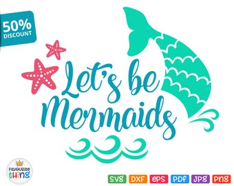 Let's Be Mermaids Svg File Mermaid Tail Design Svg Little Mermaid Girl Shirt Birthday Cuttable Clip Art for Cricut Silhouette Dxf Png Pdf