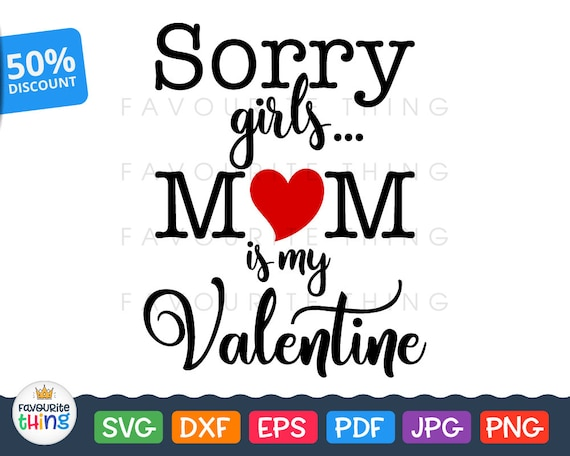 Sorry Girls Mom Is My Valentine Svg Cut File For Cricut Etsy Awesome Valentines Day Quotes For Mother