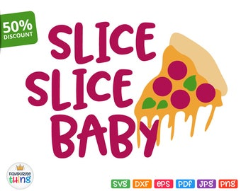 Pizza Slice Svg Slice Slice Baby Svg Shirt digital instant download cut file for Cricut Silhouette Dxf Png Pdf Eps Jpeg Cuttable & Printable