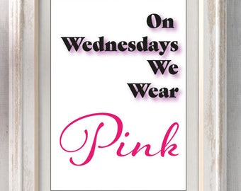 Gift Idea, Printable Digital Download, On Wednesdays We Wear Pink, Mean Girls Quote, Wall Art
