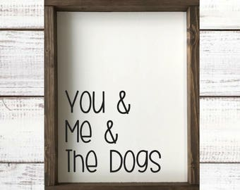You and Me and The Dogs Sign// Rustic// Farmhouse
