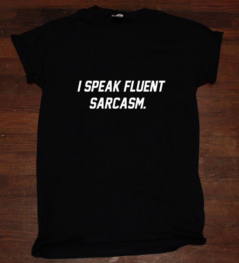 32df2a8be I Speak Fluent Sarcasm Sarcastic T shirt Tumblr | Etsy