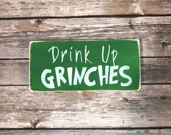 Drink Up Grinches  drink up grinches it/'s Christmas sign wood Christmas Sign Hand painted wood pallet board