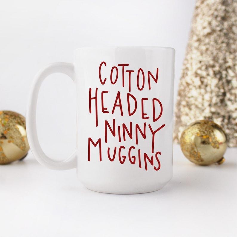 Cotton Headed Ninny Muggins Mug Buddy The Elf Inspired Funny image 0