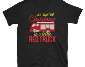 ad03dc2b62db4 All i Want for Christmas is a Little Red Truck For Christmas Fireman  Firefighter Xmas T-Shirt