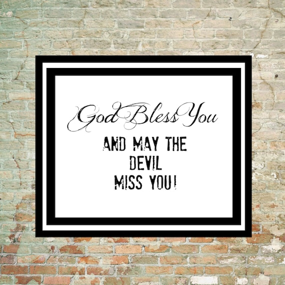 God Bless You And May The Devil Miss You Printable Art Instant | Etsy