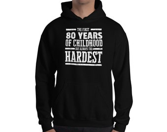 acb21f680 The First 80 Years of Childhood Always the Hardest - Funny Birthday Gift  Idea