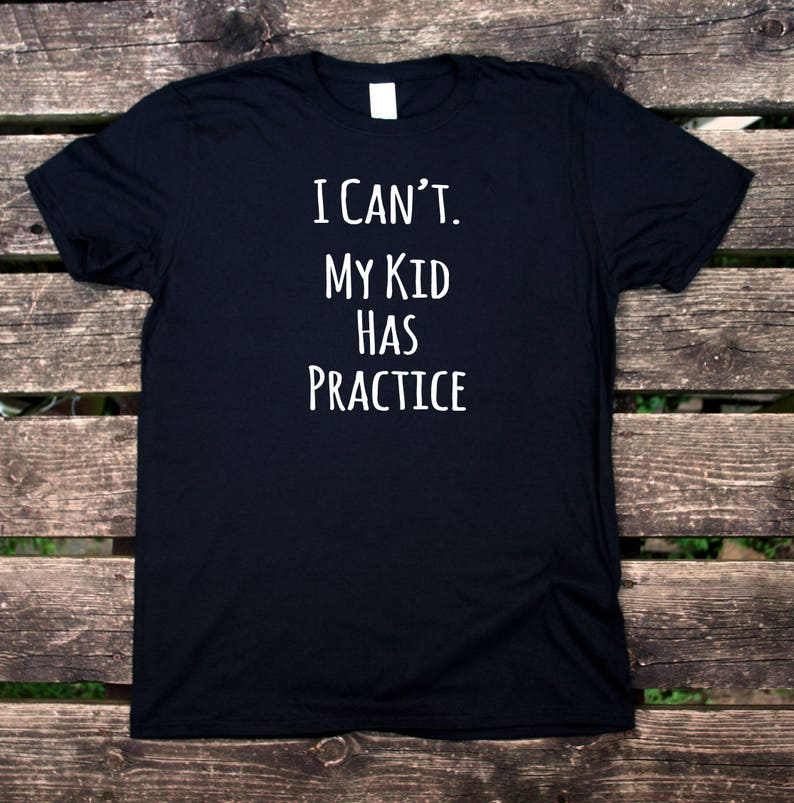 91ef414a I Can't My Kid Has Practice Shirt Funny Mom Cheer Football | Etsy