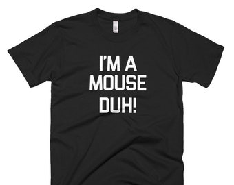 I'm Mouse Duh Short-Sleeve T-Shirt Im a Mouse Duh Shirt Mouse Duh Shirt Mouse Costume Tee Mouse Shirt I Am a Mouse Duh Shirt