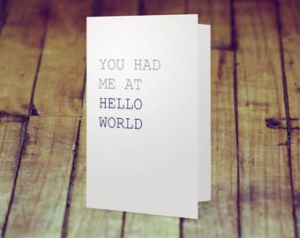 """You Had Me At """"Hello World"""" – Love Card – Romantic Card – Nerdy Card – Valentine's Day"""