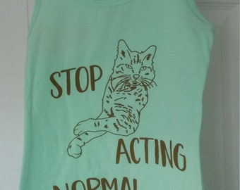 Stop Acting Normal Cat Tank Top - Cat Shirts - Gifts for Cat Lovers