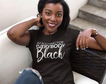 NEW I'm Rooting For Everybody Black (Center)  - Melanin Magic -  Tshirt